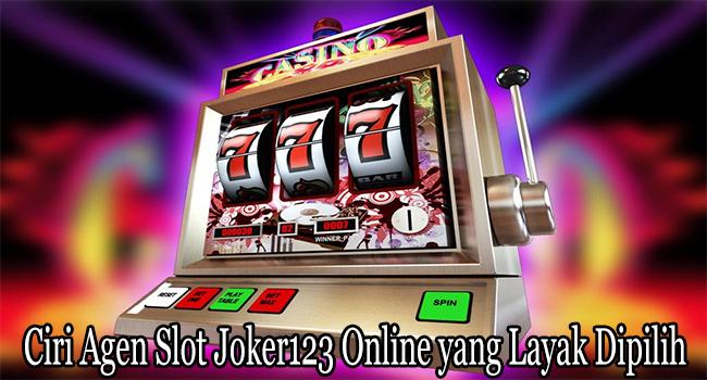 Ciri Agen Slot Joker123 Online yang Layak Dipilih dan Dimainkan