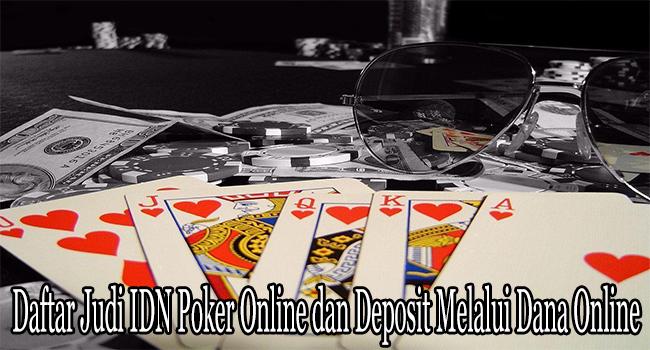 Daftar Judi IDN Poker Online dan Deposit Melalui Dana Online