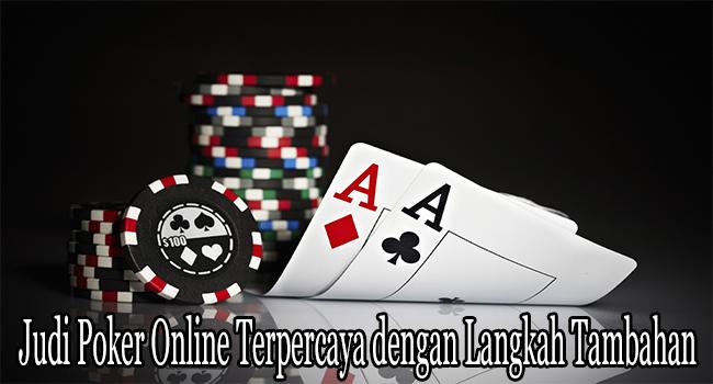 Judi Poker Online Terpercaya dengan Langkah Tambahan Realisasi