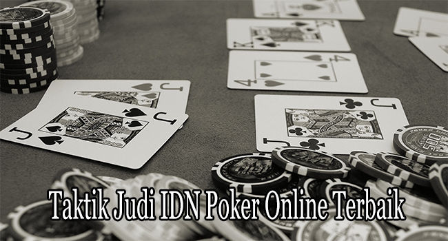 Taktik Judi IDN Poker Online Terbaik Untuk Taklukkan Meja Taruhan
