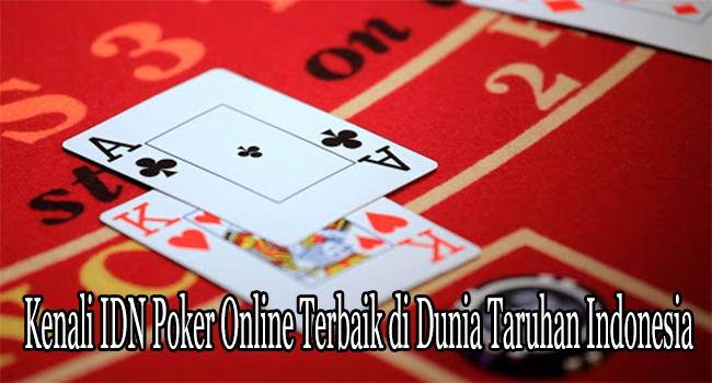 Kenali IDN Poker Online Terbaik di Dunia Taruhan Indonesia